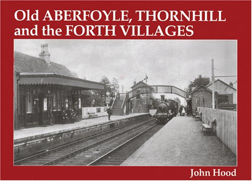 Old Aberfoyle, Thornhill and the Forth Villages by John Hood