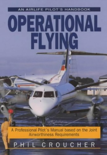Operational Flying: A Professional Pilot's Manual Based on Joint Airworthiness Requirements by Phil Croucher