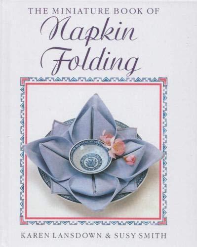 The Miniature Book of Napkin Folding by Karen Lansdown