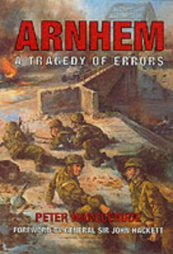 Arnhem: A Tragedy of Errors by Peter Harclerode