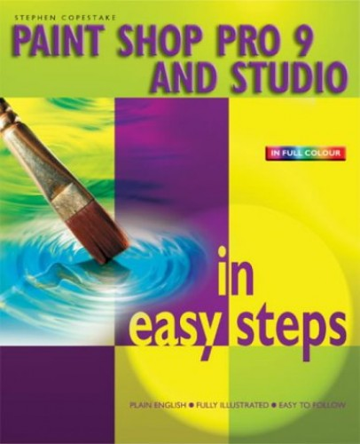 Paint Shop Pro 9 in Easy Steps by Stephen Copestake