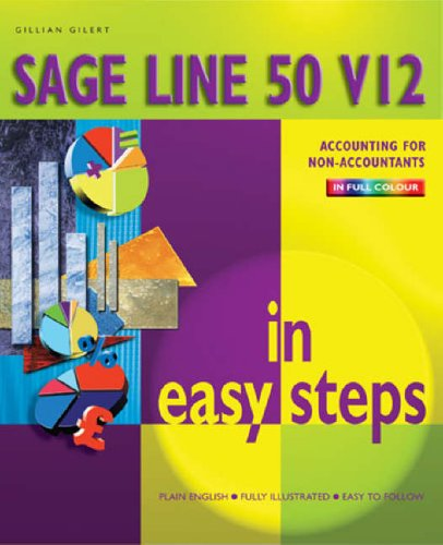 Sage Line 50 v 12 in Easy Steps by Gillian Gilert