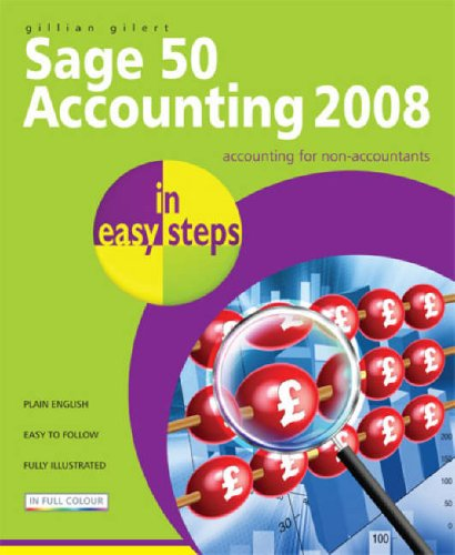 Sage 50 Accounting 2008 in Easy Steps: for Accounts, Accounts Plus, Professional & Instant by Gillian Gilert