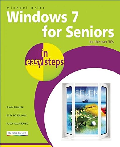 Windows 7 for Seniors in Easy Steps by Michael Price