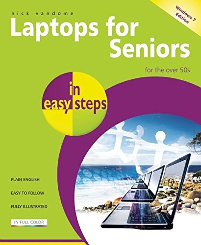 Laptops for Seniors in Easy Steps - Windows 7 Edition: For the Over 50s by Nick Vandome