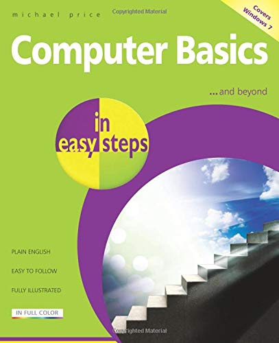 Computer Basics in Easy Steps: Windows 7 Edition by Michael Price