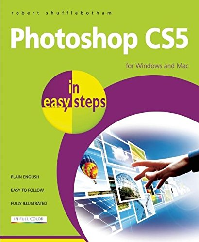 Photoshop CS5 in Easy Steps: For the Mac and PCs by Robert Shufflebotham