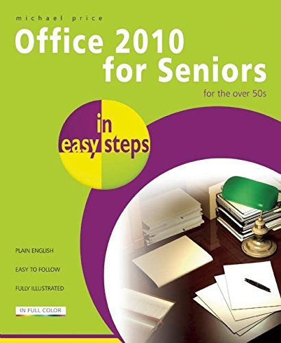 Office 2010 for Seniors for the Over 50s In Easy Steps by Michael Price