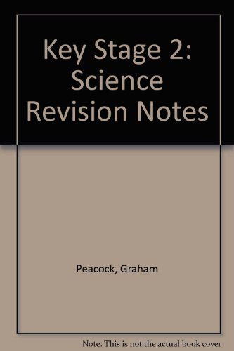 Key Stage 2: Science Revision Notes by Graham Peacock