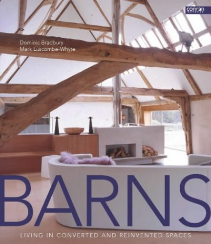 Barns: Living in Converted and Reinvented Spaces by Mark Luscombe-Whyte