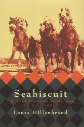 Seabiscuit: The True Story of Three Men and a Racehorse by Laura Hillenbrand