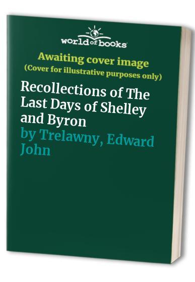 The Last Days of Shelley and Byron by Edward John Trelawny