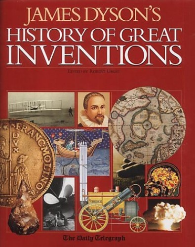 A History of Great Inventions: James Dyson's History of Great Inventions by James Dyson