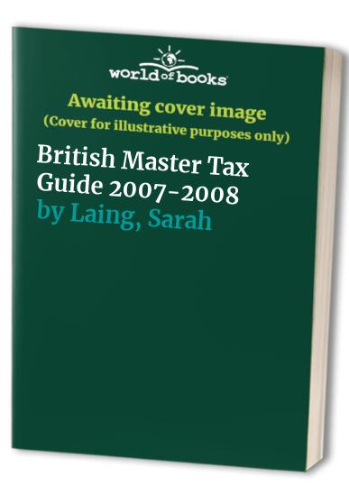 British Master Tax Guide: 2007-2008 by Sarah Laing