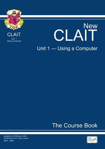 CLAIT Unit 1 Using a Computer: The Course Book: Unit 1 by CGP Books