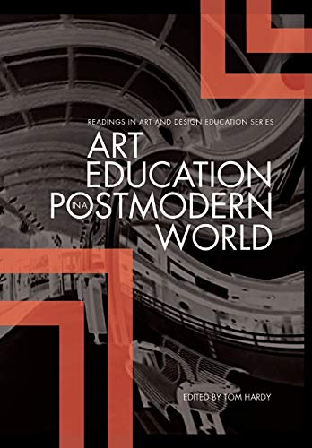 Art Education in the Postmodern World: Collected Essays by Tom Hardy