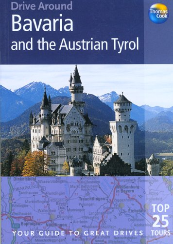 Drive Around Bavaria & The Austrian Tyrol: Your Guide To Great Drives by Brent Gregston