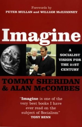 Imagine: A Socialist Vision for the 21st Century by Tommy Sheridan
