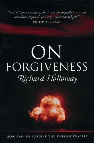 On Forgiveness: How Can We Forgive the Unforgivable? by Richard Holloway