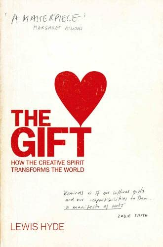 The Gift: How the Creative Spirit Transforms the World by Lewis Hyde