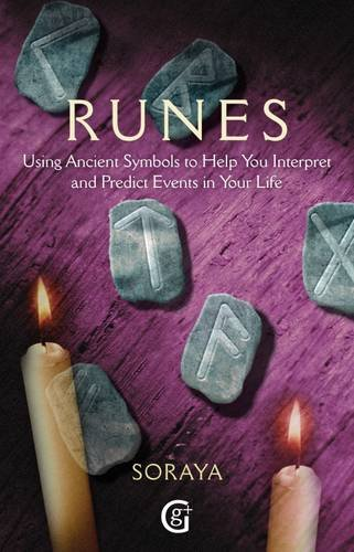 Runes: Using Ancient Symbols, Names and Numerology to Help You Interpret and Predict Events in Your Life by Soraya