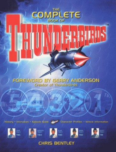 "The Complete Book of the ""Thunderbirds"" by Chris Bentley"