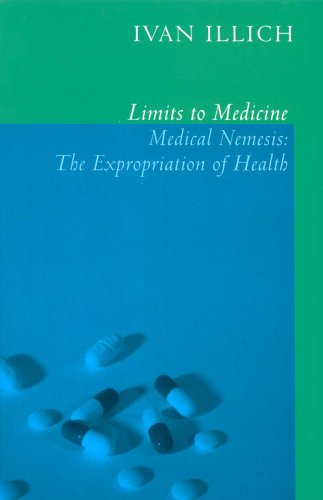 Limits to Medicine: Medical Nemesis - The Expropriation of Health by Ivan Illich