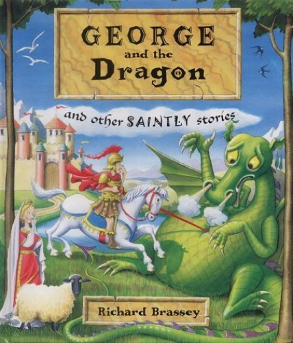 George and the Dragon: And Other Saintly Stories by Richard Brassey