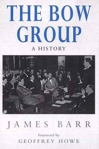 The Bow Group: A History by James Barr