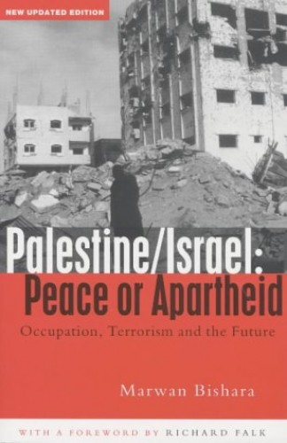 Palestine/Israel: Peace or Apartheid: Occupation, Terrorism and the Future by Marwan Bishara