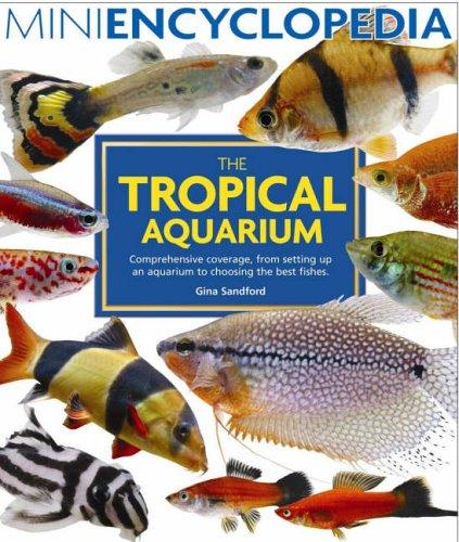 Mini Encyclopedia of the Tropical Aquarium by Gina Sandford