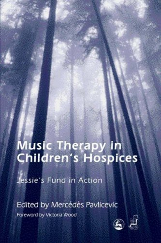 Music Therapy in Children's Hospices: Jessie's Fund in Action by Mercedes Pavlicevic