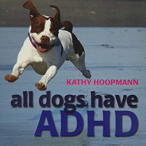 All Dogs Have ADHD by Kathy Hoopmann