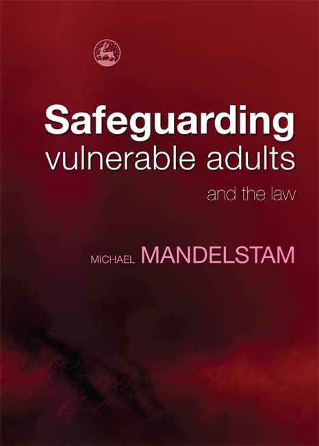 Safeguarding Vulnerable Adults and the Law by Michael Mandelstam