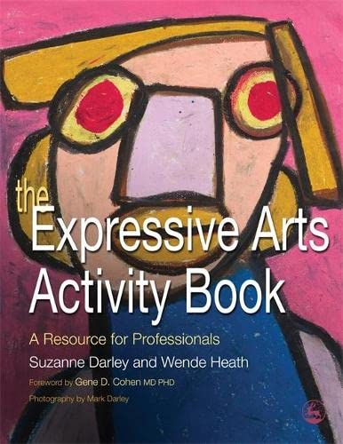 The Expressive Arts Activity Book: A Resource for Professionals by Suzanne Darley
