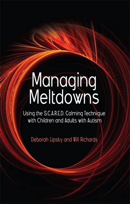 Managing Meltdowns: Using the S.C.A.R.E.D Calming Technique with Children and Adults with Autism by Hope Richards