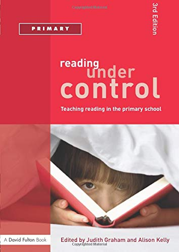 Reading Under Control: Teaching Reading in the Primary School by Judith Graham