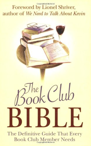 The Book Club Bible: The Definitive Guide That Every Book Club Member Needs by Lionel Shriver