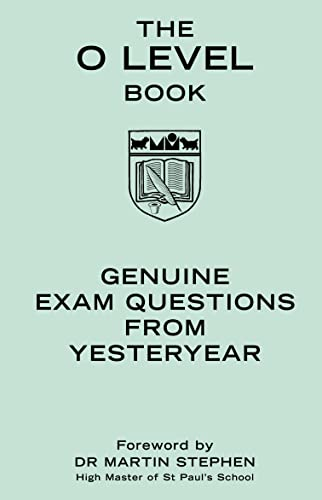 The O Level Book: Genuine Exam Questions from Yesteryear by