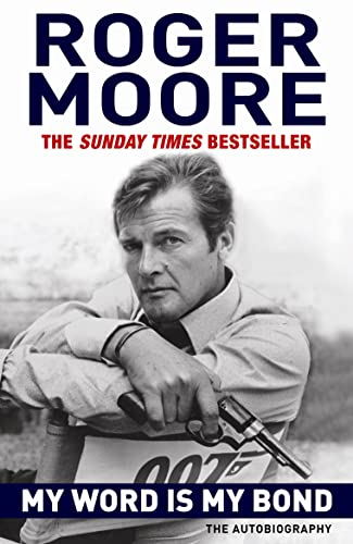 My Word is My Bond: The Autobiography by Sir Roger Moore, KBE.