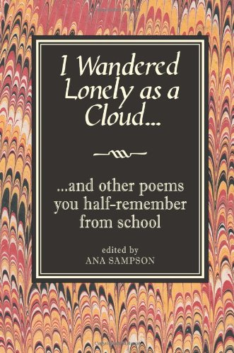 I Wandered Lonely as a Cloud...: And Other Poems You Half-Remember from School by Ana Sampson