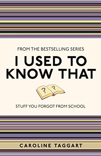 I Used to Know That: Stuff You Forgot from School by Caroline Taggart