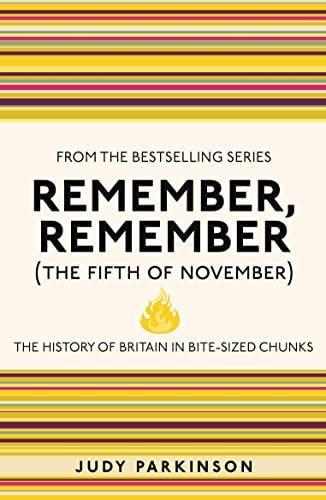 Remember, Remember (The Fifth of November): The History of Britain in Bite-Sized Chunks by Judy Parkinson