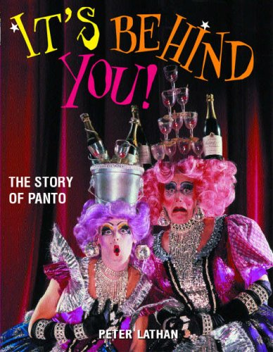 It's Behind You!: The Story of Panto by Peter Lathan