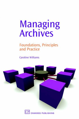 Managing Archives: Foundations, Principles and Practice by Caroline Williams