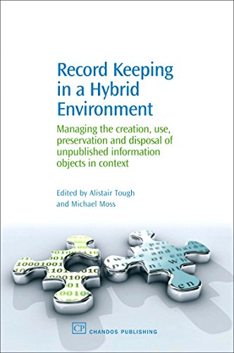 Record Keeping in a Hybrid Environment: Managing the Creation, Use, Preservation and Disposal of Unpublished Information Objects in Context by Alistair Tough