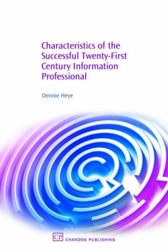 Characteristics of the Successful 21st Century Information Professional by Dennie Heye