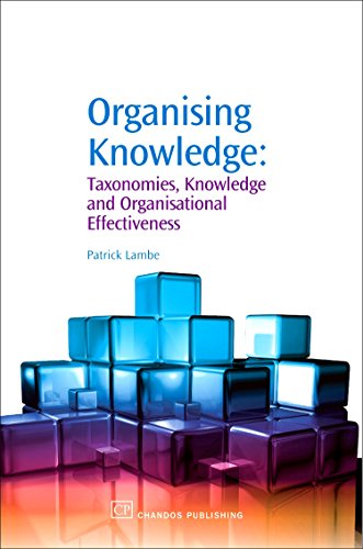 Organising Knowledge: Taxonomies, Knowledge and Organisational Effectiveness by Patrick Lambe