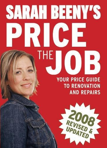 Sarah Beeny's Price the Job: Your Price Guide to Renovation and Repairs: 2008 by Sarah Beeny