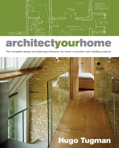 Architect Your Home: The Complete Design and Planning Reference for Home Renovation and Building Projects by Hugo Tugman
